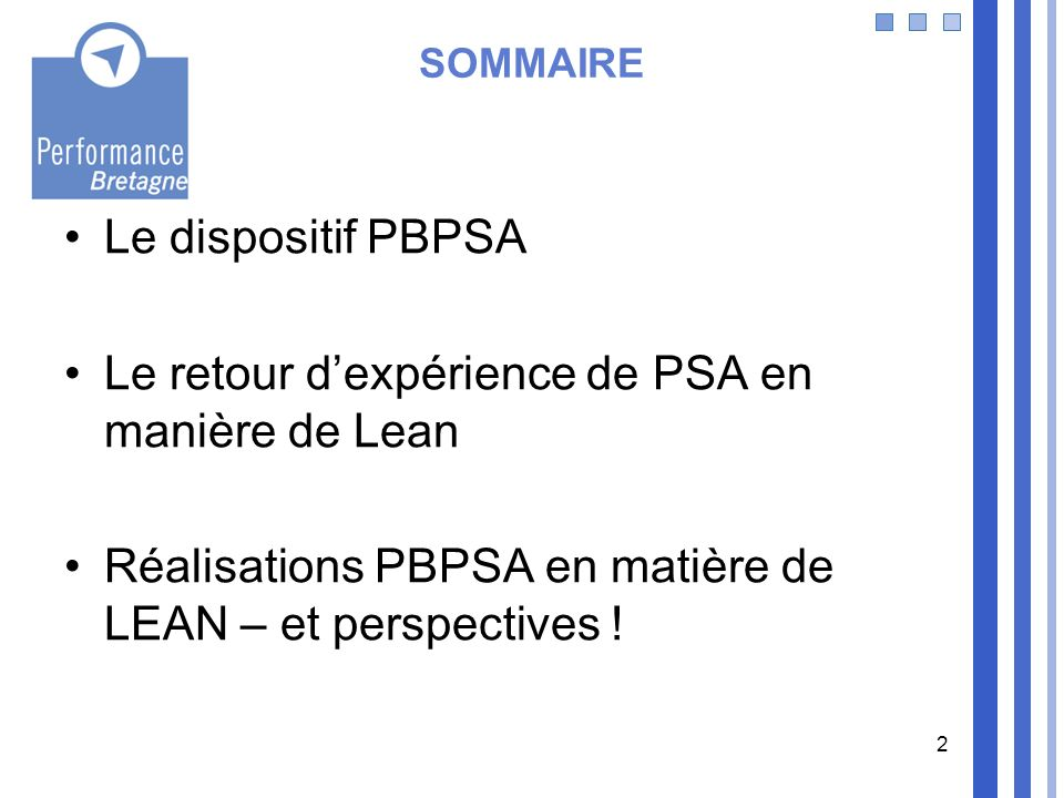 2 SOMMAIRE Le dispositif PBPSA Le retour dexpérience de PSA en manière de Lean Réalisations PBPSA en matière de LEAN – et perspectives !