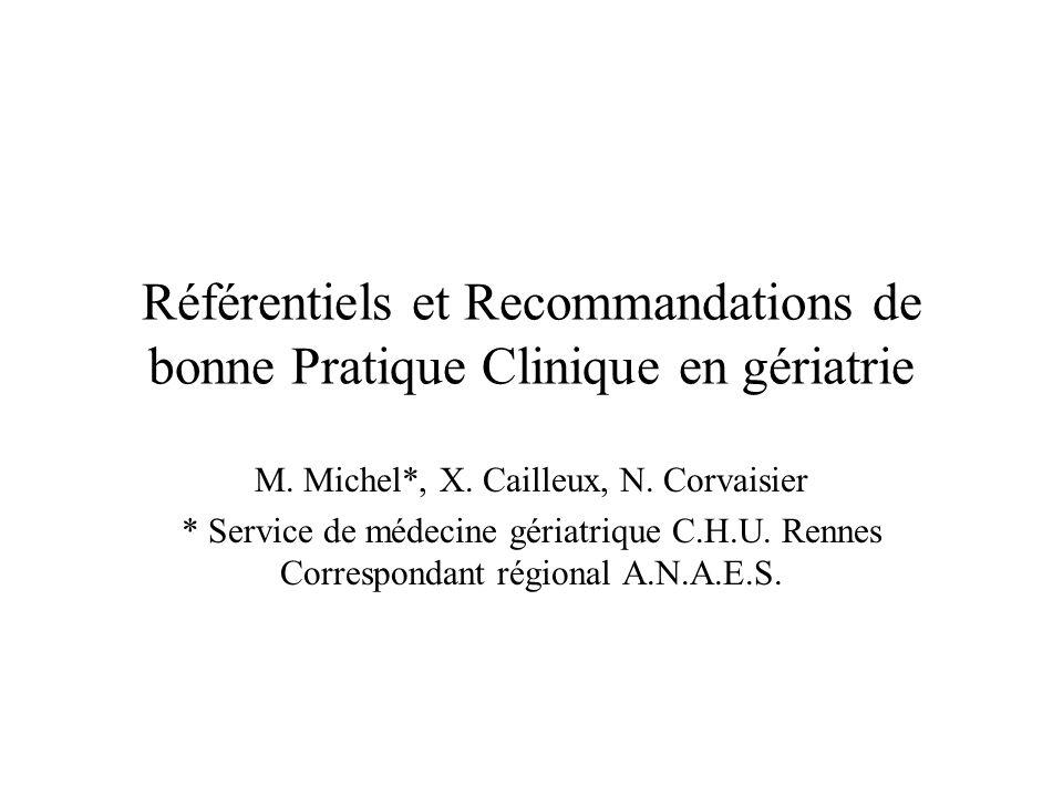 Référentiels et Recommandations de bonne Pratique Clinique en gériatrie M. Michel*, X. Cailleux, N. Corvaisier * Service de médecine gériatrique C.H.U
