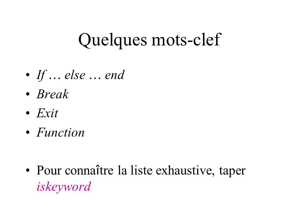 Quelques mots-clef If … else … end Break Exit Function Pour conna î tre la liste exhaustive, taper iskeyword