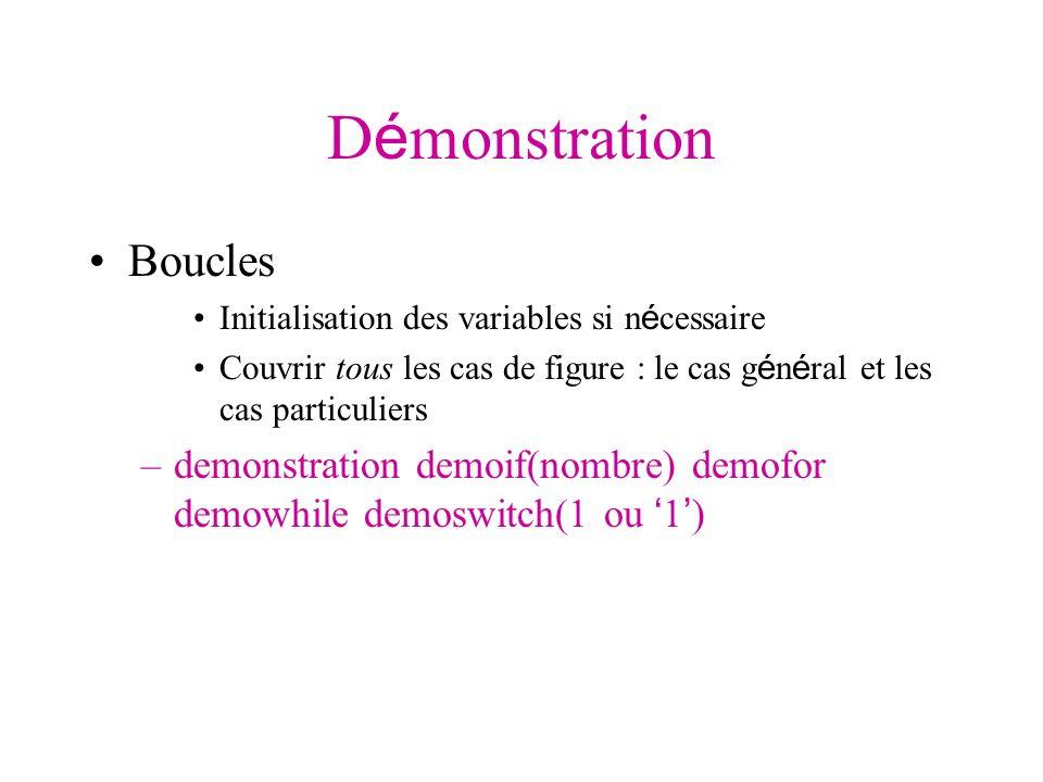 D é monstration Boucles Initialisation des variables si n é cessaire Couvrir tous les cas de figure : le cas g é n é ral et les cas particuliers –demo