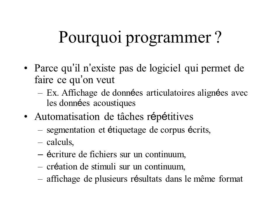 Pourquoi programmer ? Parce qu il n existe pas de logiciel qui permet de faire ce qu on veut –Ex. Affichage de donn é es articulatoires align é es ave