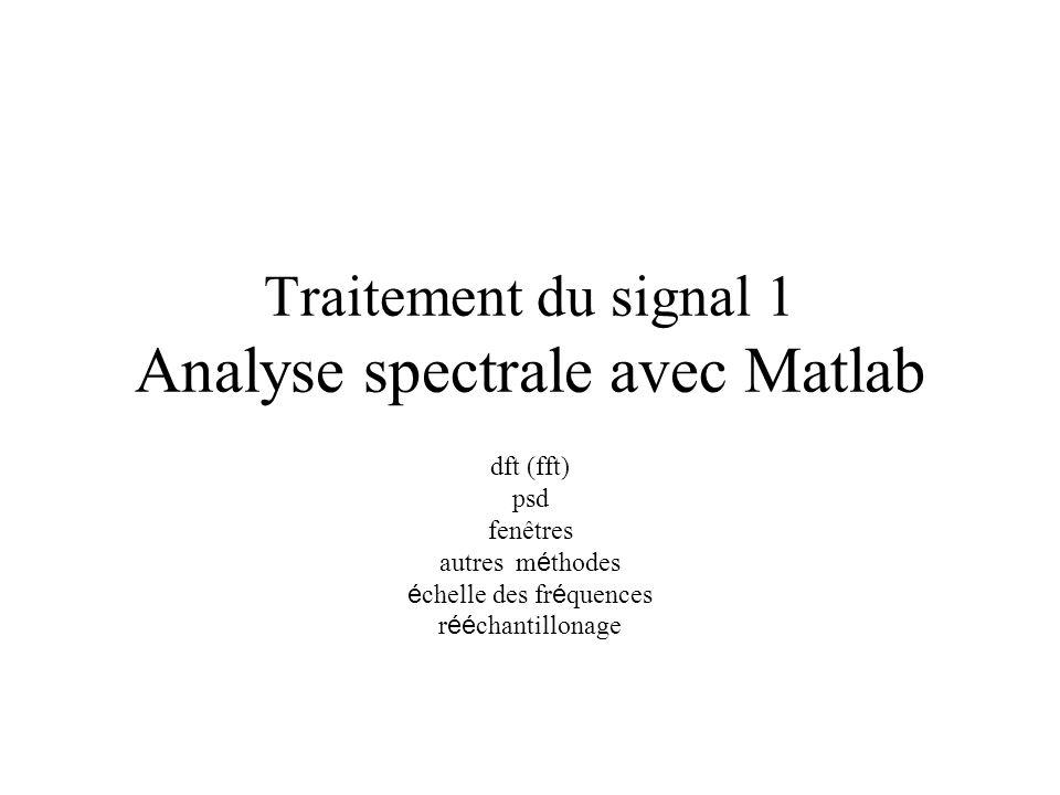 Traitement du signal 1 Analyse spectrale avec Matlab dft (fft) psd fenêtres autres m é thodes é chelle des fr é quences r éé chantillonage