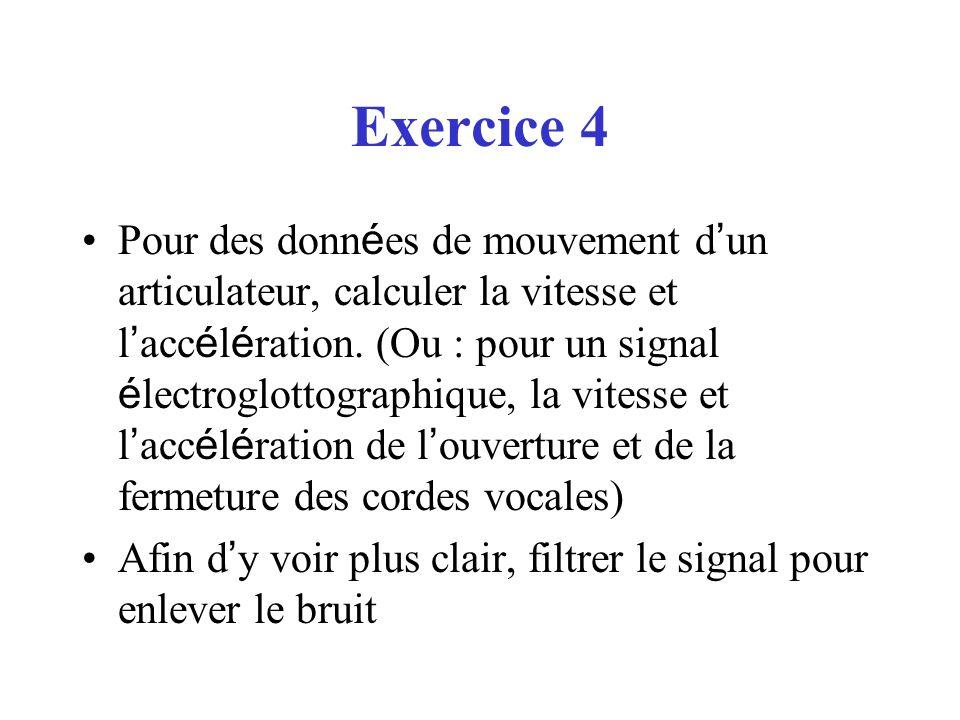 Exercice 4 Pour des donn é es de mouvement d un articulateur, calculer la vitesse et l acc é l é ration. (Ou : pour un signal é lectroglottographique,