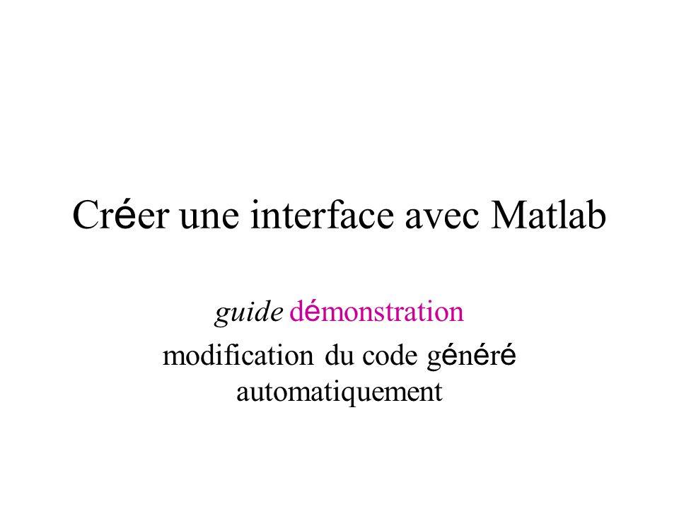 Cr é er une interface avec Matlab guide d é monstration modification du code g é n é r é automatiquement