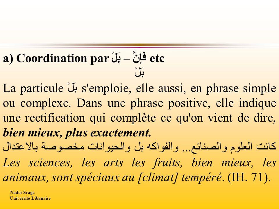 a) Coordination par بَلْ – فاٍن etc بَلْ La particule بَلْ s'emploie, elle aussi, en phrase simple ou complexe. Dans une phrase positive, elle indique