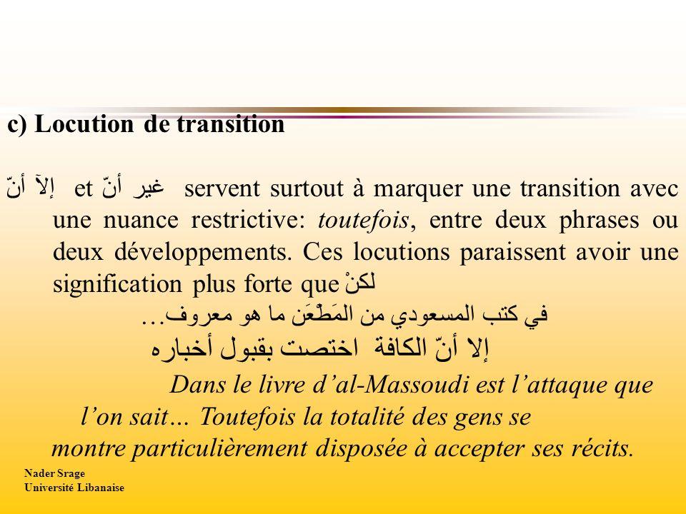 c) Locution de transition إلآ أنّ et غير أنّ servent surtout à marquer une transition avec une nuance restrictive: toutefois, entre deux phrases ou deux développements.
