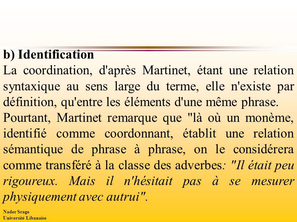 b) Identification La coordination, d après Martinet, étant une relation syntaxique au sens large du terme, elle n existe par définition, qu entre les éléments d une même phrase.