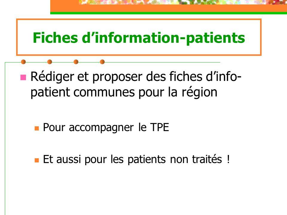 Fiches dinformation-patients Rédiger et proposer des fiches dinfo- patient communes pour la région Pour accompagner le TPE Et aussi pour les patients