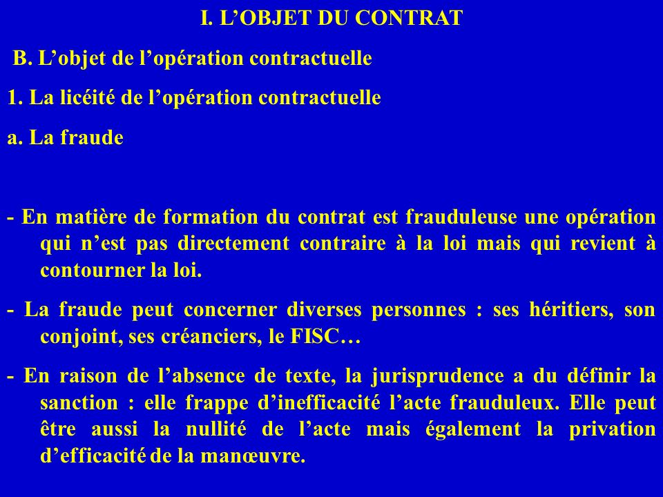 I. LOBJET DU CONTRAT B. Lobjet de lopération contractuelle 1. La licéité de lopération contractuelle a. La fraude - En matière de formation du contrat