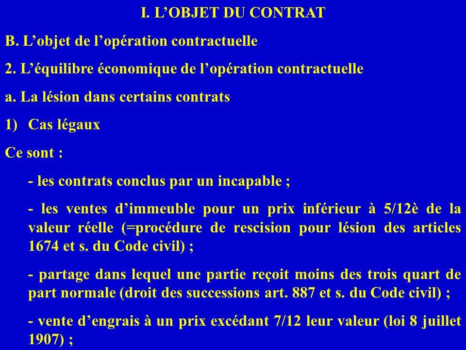 I. LOBJET DU CONTRAT B. Lobjet de lopération contractuelle 2. Léquilibre économique de lopération contractuelle a. La lésion dans certains contrats 1)