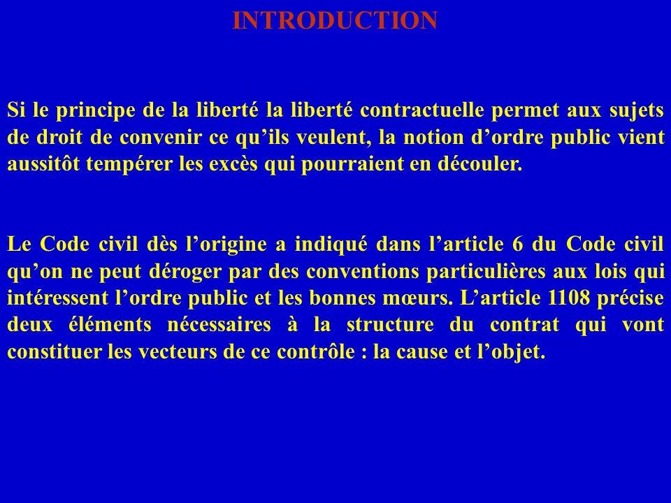 INTRODUCTION Si le principe de la liberté la liberté contractuelle permet aux sujets de droit de convenir ce quils veulent, la notion dordre public vi