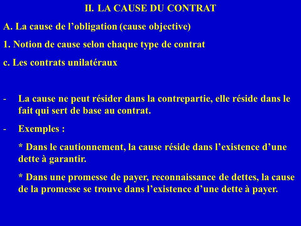 II. LA CAUSE DU CONTRAT A. La cause de lobligation (cause objective) 1. Notion de cause selon chaque type de contrat c. Les contrats unilatéraux -La c