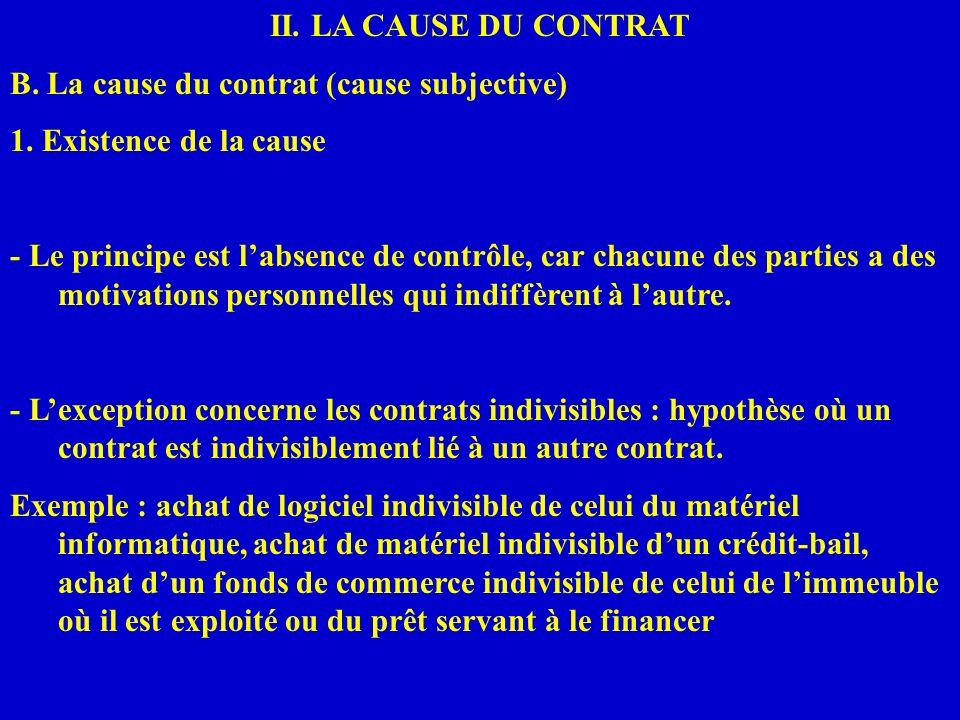 II. LA CAUSE DU CONTRAT B. La cause du contrat (cause subjective) 1. Existence de la cause - Le principe est labsence de contrôle, car chacune des par