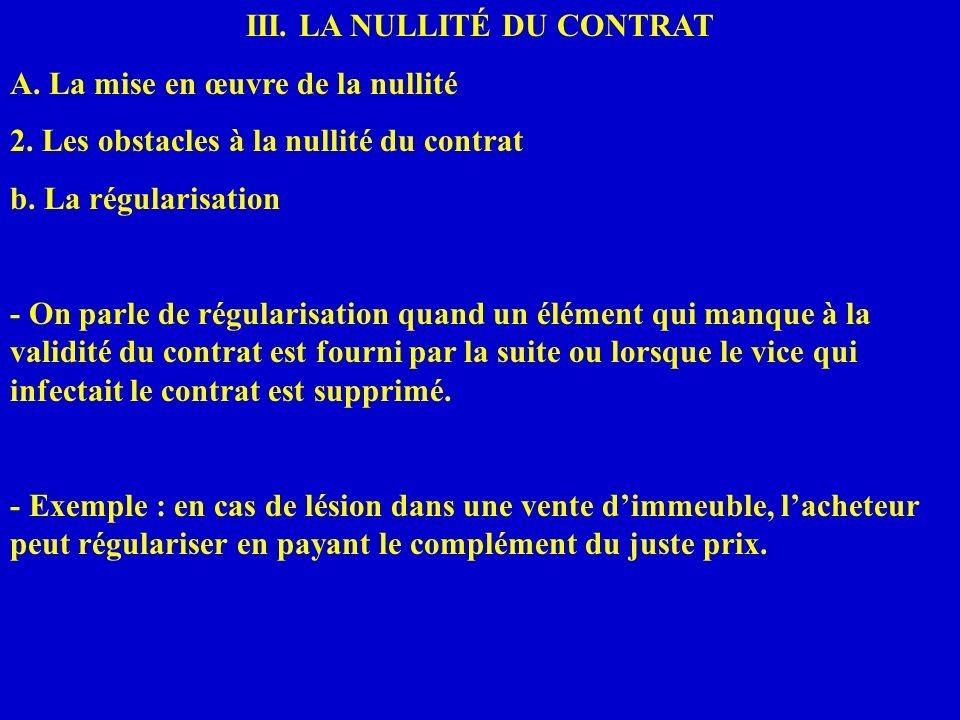 III. LA NULLITÉ DU CONTRAT A. La mise en œuvre de la nullité 2. Les obstacles à la nullité du contrat b. La régularisation - On parle de régularisatio
