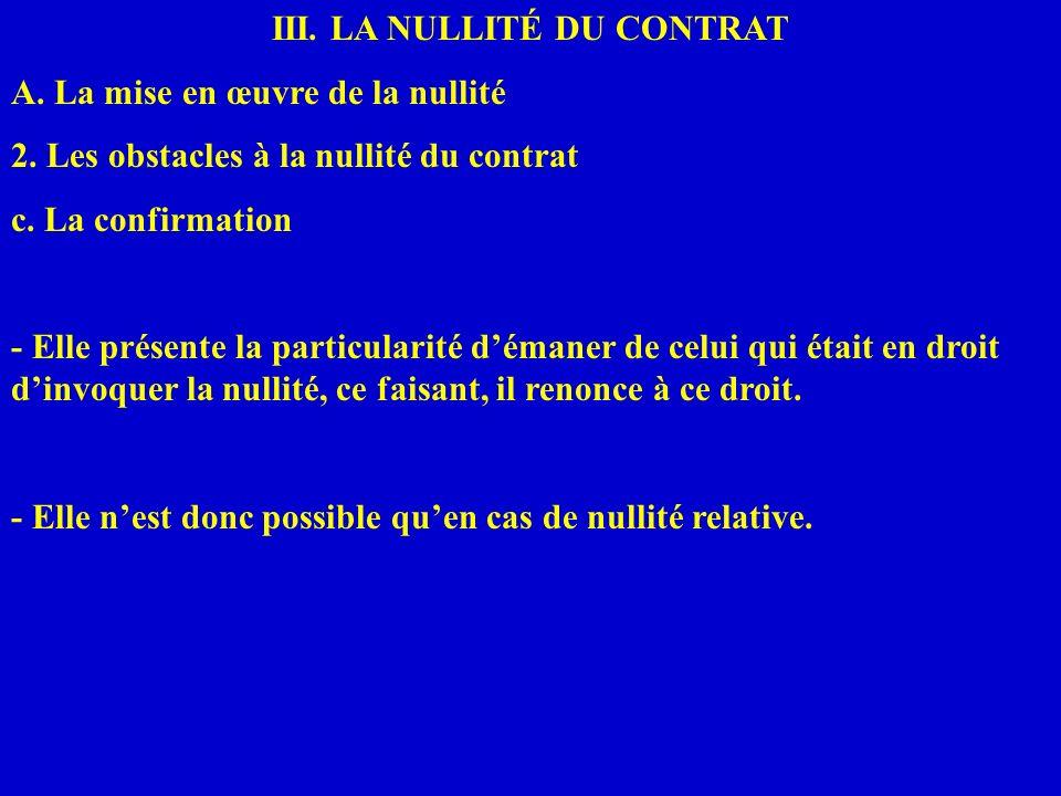 III. LA NULLITÉ DU CONTRAT A. La mise en œuvre de la nullité 2. Les obstacles à la nullité du contrat c. La confirmation - Elle présente la particular