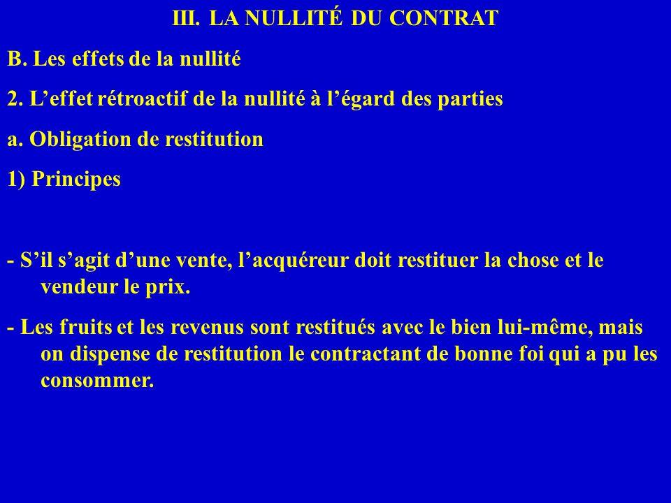 III. LA NULLITÉ DU CONTRAT B. Les effets de la nullité 2. Leffet rétroactif de la nullité à légard des parties a. Obligation de restitution 1) Princip