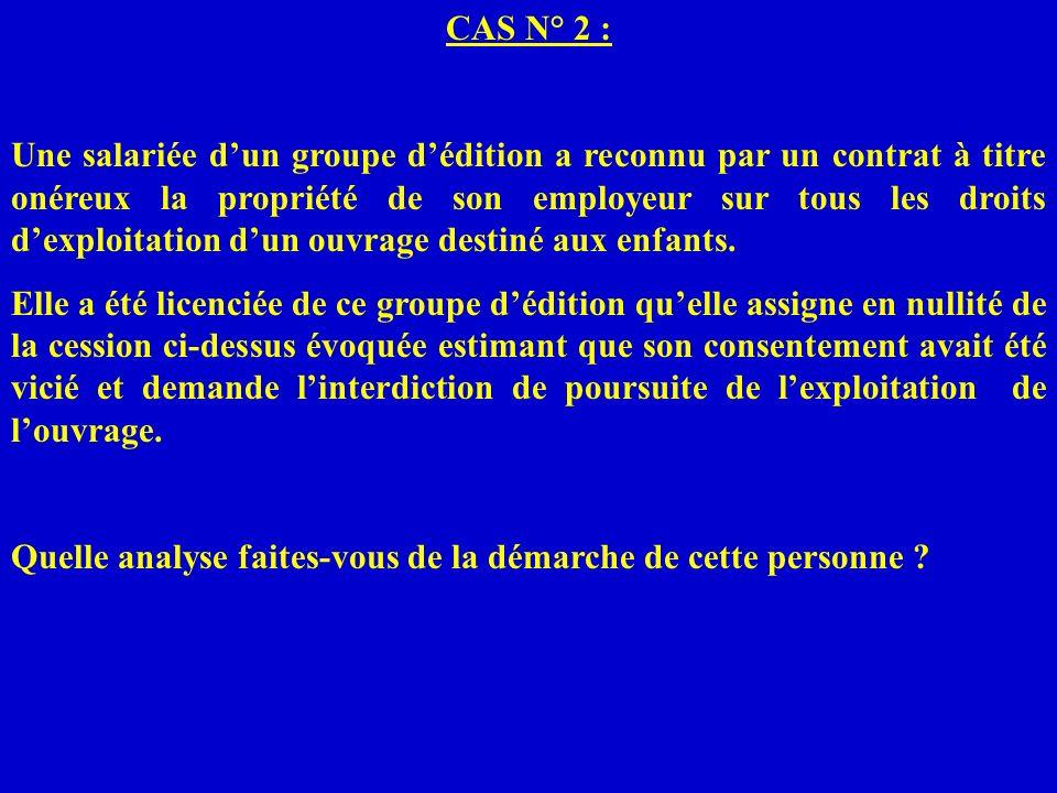 CAS N° 2 : Une salariée dun groupe dédition a reconnu par un contrat à titre onéreux la propriété de son employeur sur tous les droits dexploitation d