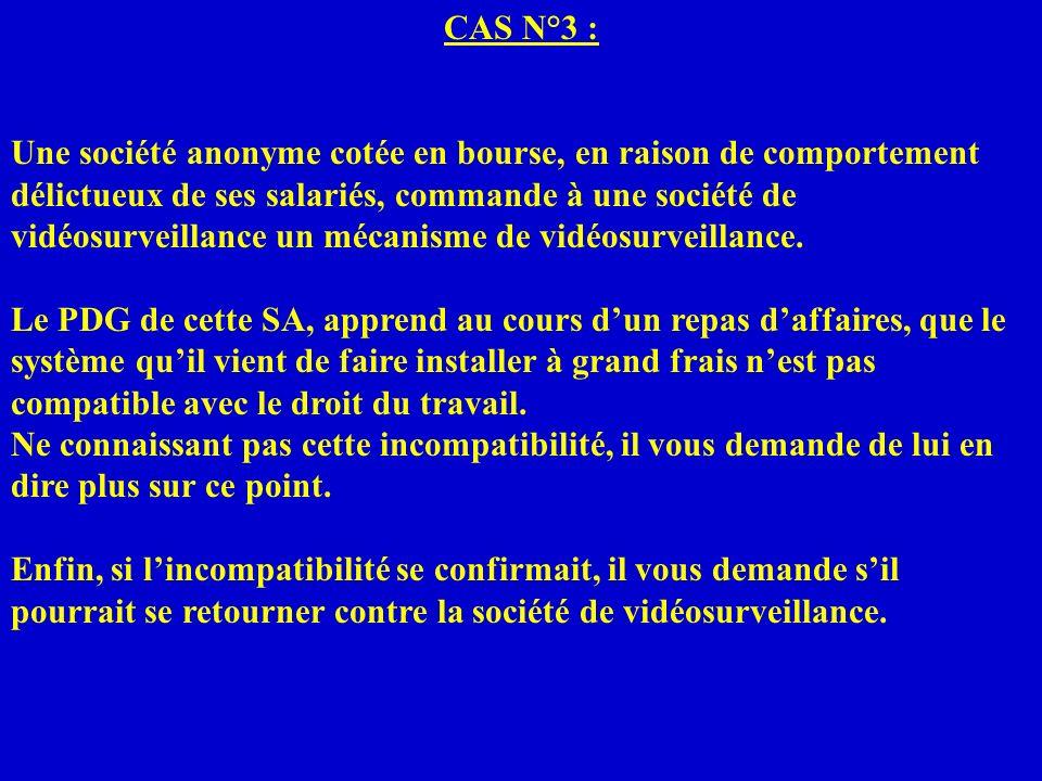 CAS N°3 : Une société anonyme cotée en bourse, en raison de comportement délictueux de ses salariés, commande à une société de vidéosurveillance un mé