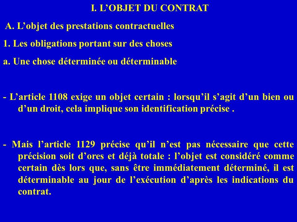 I. LOBJET DU CONTRAT A. Lobjet des prestations contractuelles 1. Les obligations portant sur des choses a. Une chose déterminée ou déterminable - Lart