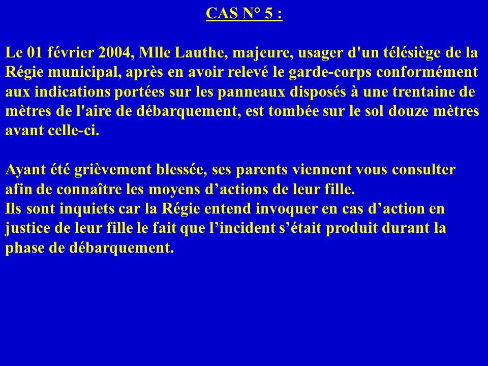 CAS N° 5 : Le 01 février 2004, Mlle Lauthe, majeure, usager d'un télésiège de la Régie municipal, après en avoir relevé le garde-corps conformément au