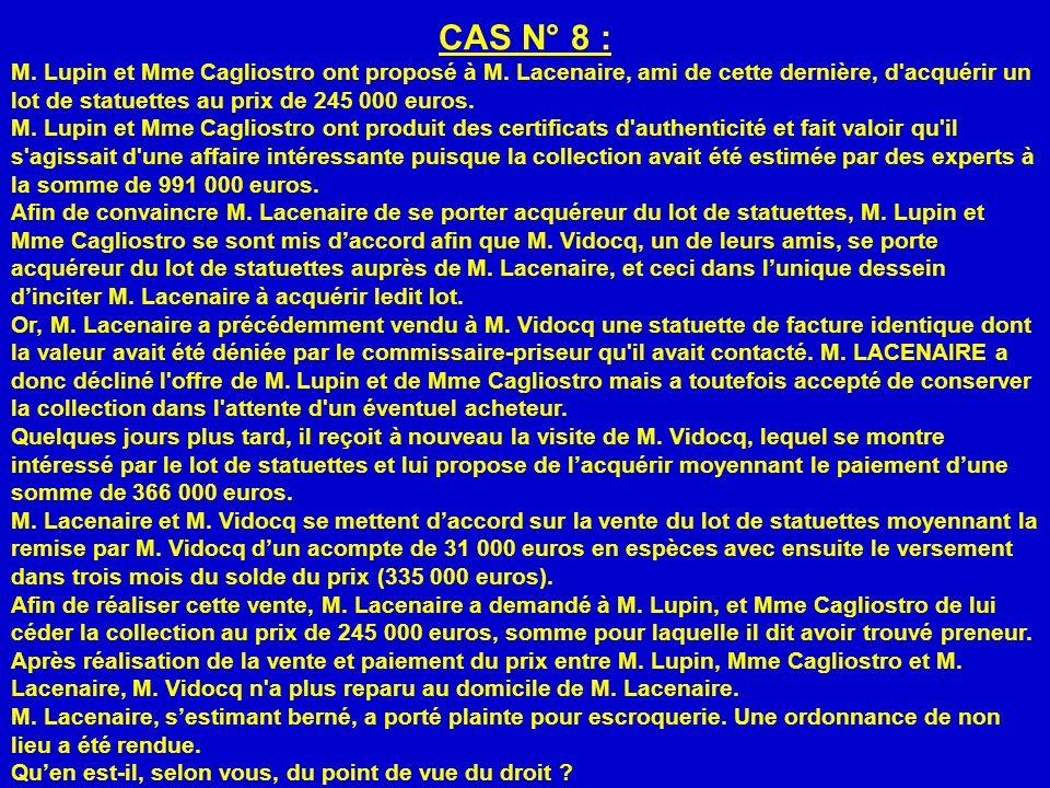 CAS N° 8 : M. Lupin et Mme Cagliostro ont proposé à M. Lacenaire, ami de cette dernière, d'acquérir un lot de statuettes au prix de 245 000 euros. M.