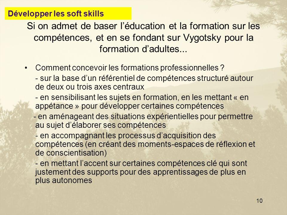 10 Si on admet de baser léducation et la formation sur les compétences, et en se fondant sur Vygotsky pour la formation dadultes... Comment concevoir