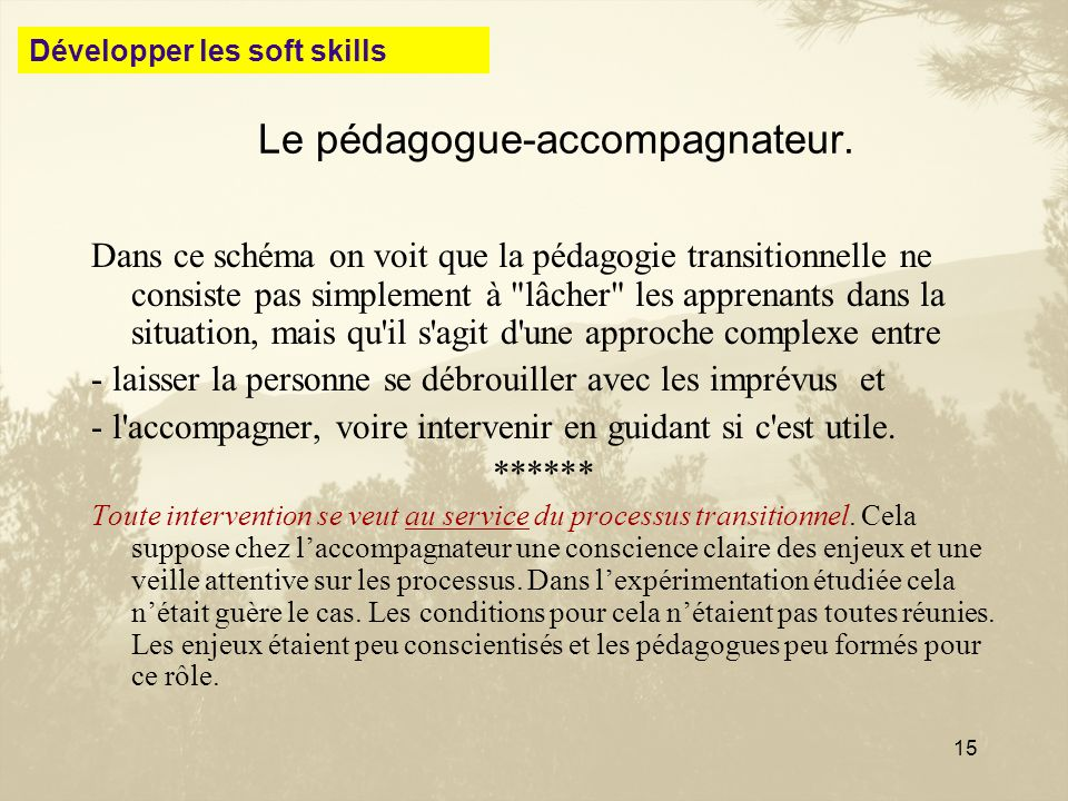 15 Le pédagogue-accompagnateur. Dans ce schéma on voit que la pédagogie transitionnelle ne consiste pas simplement à