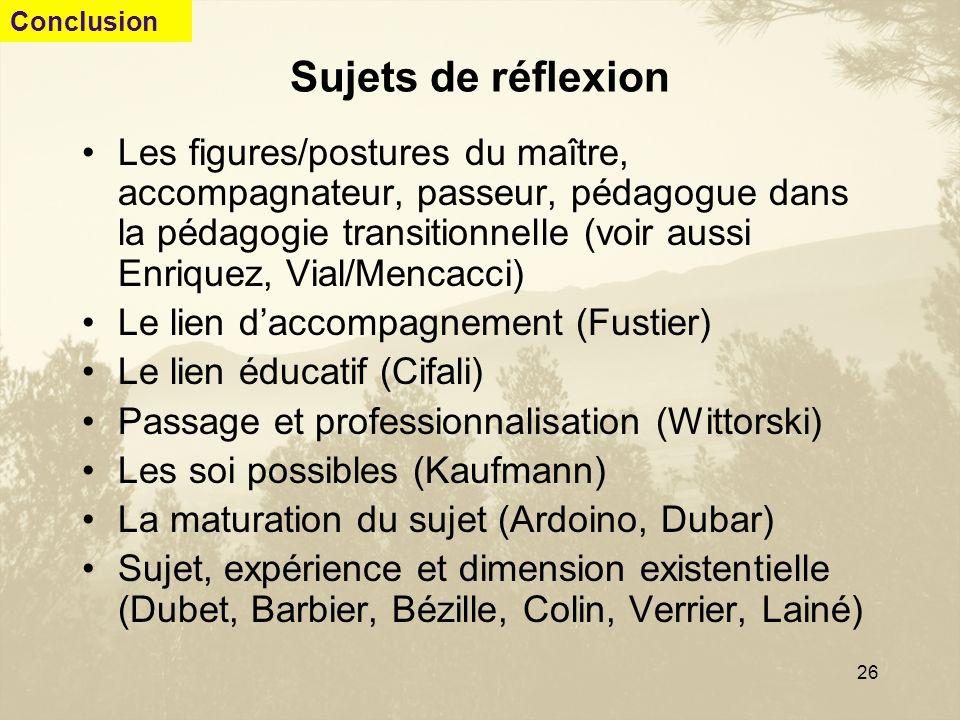 26 Sujets de réflexion Les figures/postures du maître, accompagnateur, passeur, pédagogue dans la pédagogie transitionnelle (voir aussi Enriquez, Vial