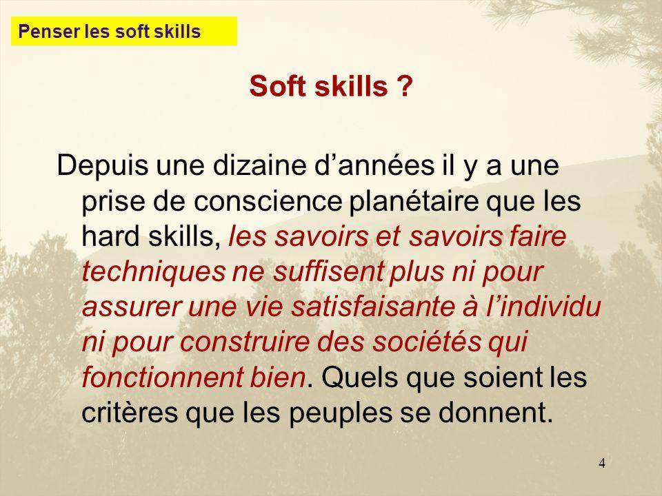 4 Soft skills ? Depuis une dizaine dannées il y a une prise de conscience planétaire que les hard skills, les savoirs et savoirs faire techniques ne s