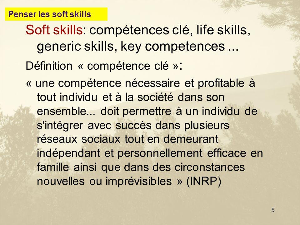 5 Soft skills: compétences clé, life skills, generic skills, key competences... Définition « compétence clé » : « une compétence nécessaire et profita