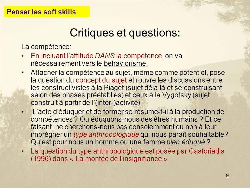9 Critiques et questions: La compétence: En incluant lattitude DANS la compétence, on va nécessairement vers le behaviorisme. Attacher la compétence a