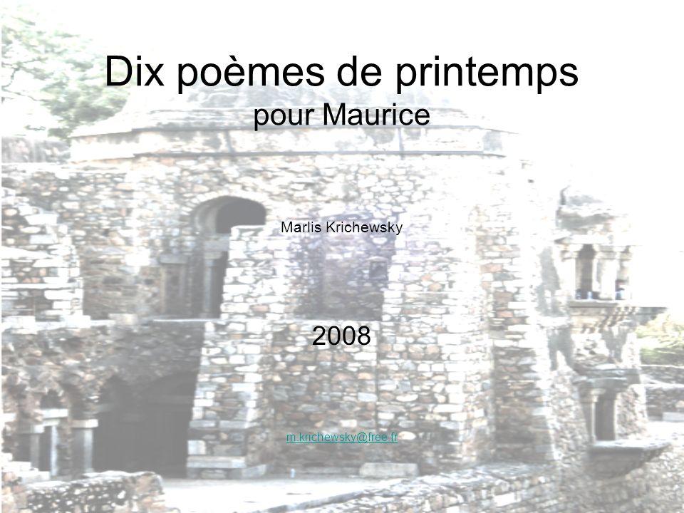 Dix poèmes de printemps pour Maurice Marlis Krichewsky 2008 m.krichewsky@free.fr