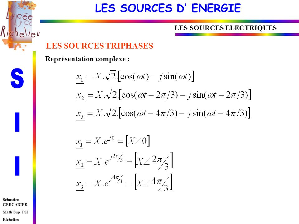 LES SOURCES D ENERGIE Sébastien GERGADIER Math Sup TSI Richelieu LES SOURCES ELECTRIQUES EXPRESSION DES PUISSANCES TRANSMISES : La puissance instantanée transmise du générateur vers le récepteur notée p(t) sécrit : LES SOURCES TRIPHASES Soit une puissance active P telle que : Soit une puissance réactive Q telle que : Soit une puissance apparente S telle que : On définit le facteur de puissance K p par :