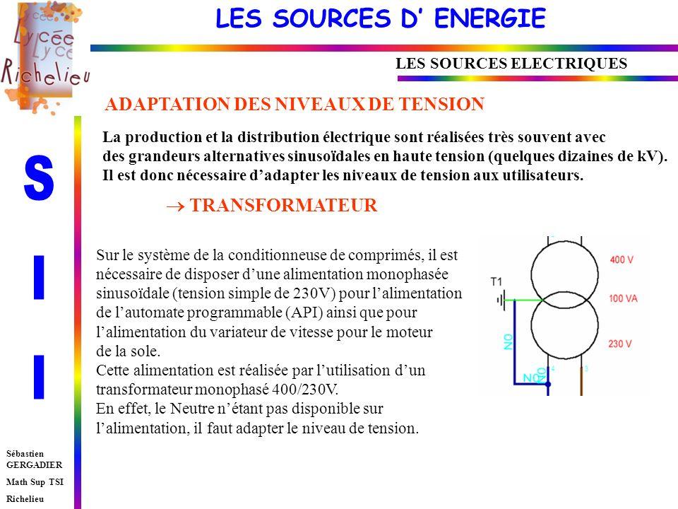 LES SOURCES D ENERGIE Sébastien GERGADIER Math Sup TSI Richelieu LES SOURCES ELECTRIQUES ADAPTATION DES NIVEAUX DE TENSION La production et la distribution électrique sont réalisées très souvent avec des grandeurs alternatives sinusoïdales en haute tension (quelques dizaines de kV).