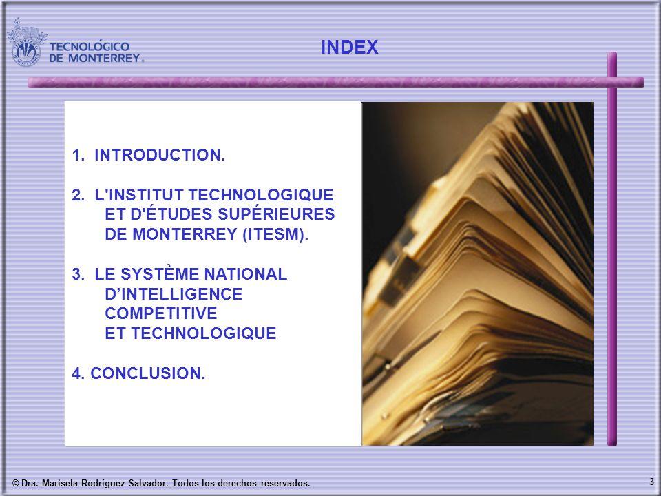 3 © Dra. Marisela Rodríguez Salvador. Todos los derechos reservados. INDEX 1. INTRODUCTION. 2. L'INSTITUT TECHNOLOGIQUE ET D'ÉTUDES SUPÉRIEURES DE MON