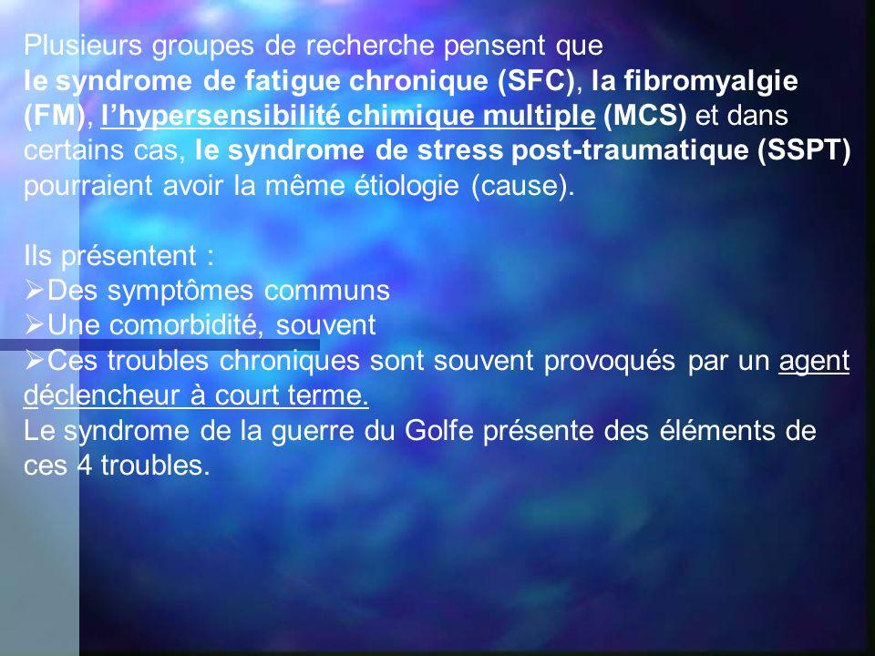 Plusieurs groupes de recherche pensent que le syndrome de fatigue chronique (SFC), la fibromyalgie (FM), lhypersensibilité chimique multiple (MCS) et