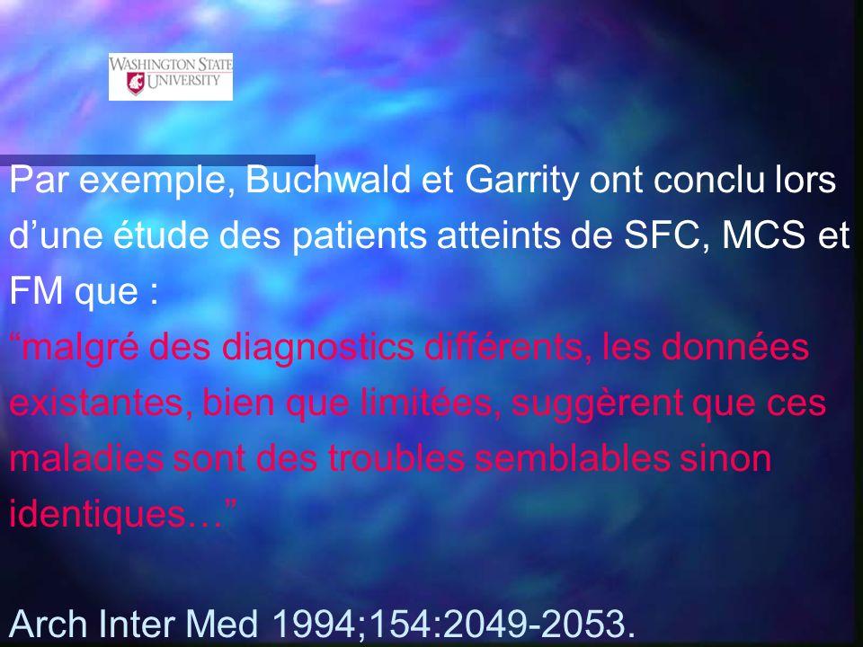 Par exemple, Buchwald et Garrity ont conclu lors dune étude des patients atteints de SFC, MCS et FM que : malgré des diagnostics différents, les donné