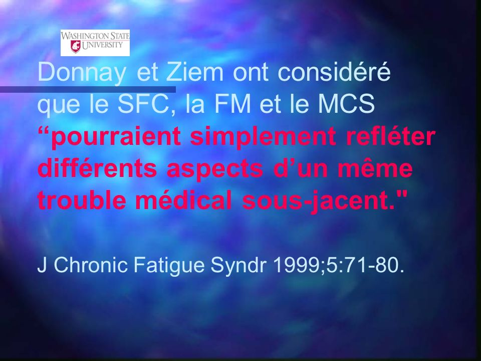 Donnay et Ziem ont considéré que le SFC, la FM et le MCS pourraient simplement refléter différents aspects dun même trouble médical sous-jacent.