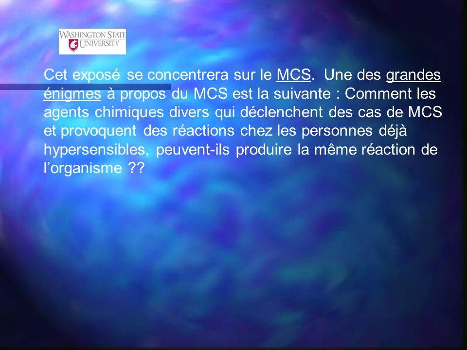 Cet exposé se concentrera sur le MCS. Une des grandes énigmes à propos du MCS est la suivante : Comment les agents chimiques divers qui déclenchent de