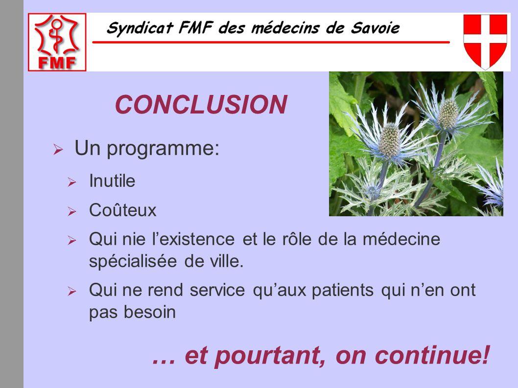 CONCLUSION Un programme: Inutile Coûteux Qui nie lexistence et le rôle de la médecine spécialisée de ville.