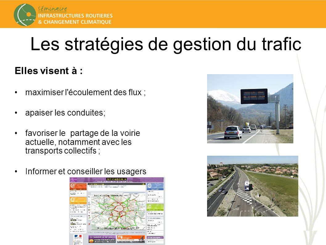 Les stratégies de gestion du trafic Elles visent à : maximiser l écoulement des flux ; apaiser les conduites; favoriser le partage de la voirie actuelle, notamment avec les transports collectifs ; Informer et conseiller les usagers