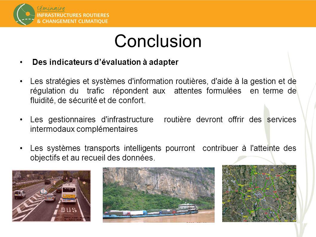 Conclusion Des indicateurs dévaluation à adapter Les stratégies et systèmes d information routières, d aide à la gestion et de régulation du trafic répondent aux attentes formulées en terme de fluidité, de sécurité et de confort.