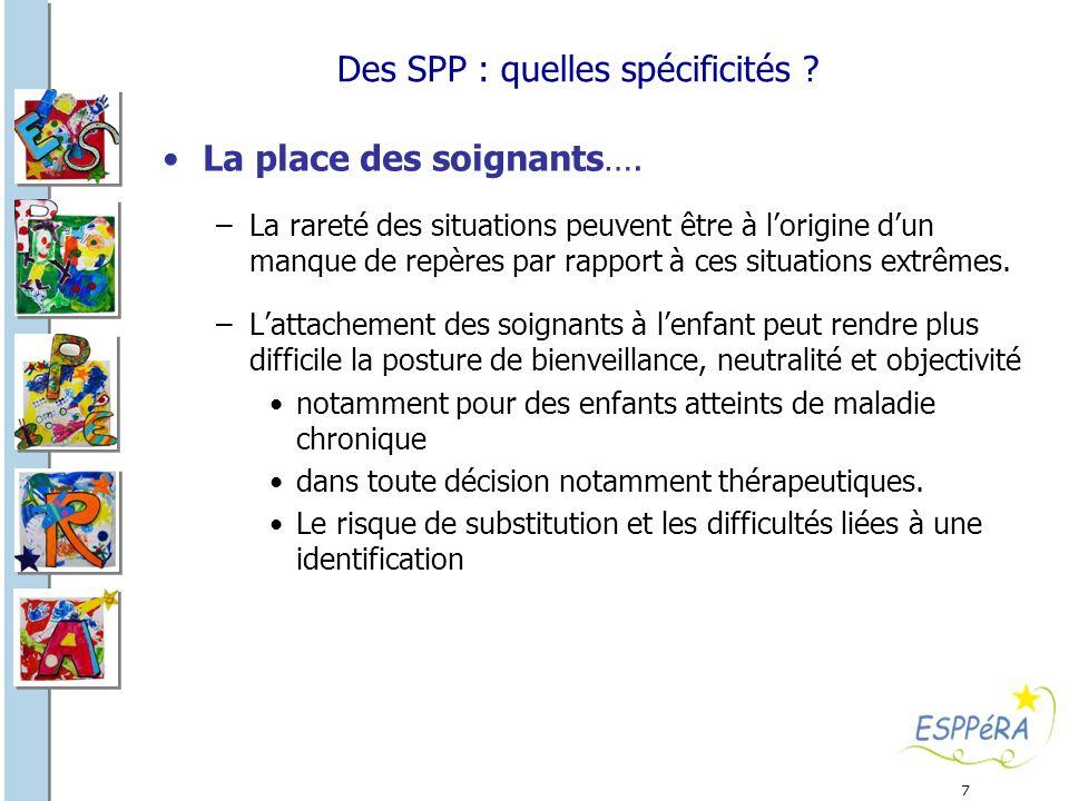 7 Des SPP : quelles spécificités ? La place des soignants…. –La rareté des situations peuvent être à lorigine dun manque de repères par rapport à ces