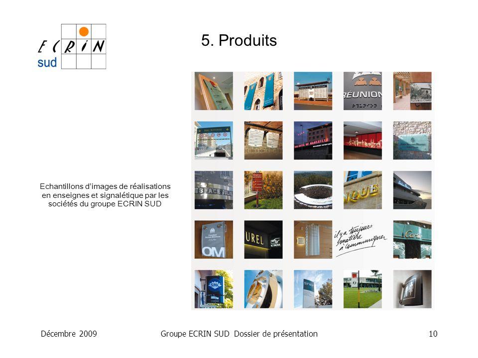 Décembre 2009Groupe ECRIN SUD Dossier de présentation10 5. Produits Echantillons dimages de réalisations en enseignes et signalétique par les sociétés