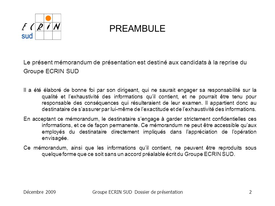 Décembre 2009Groupe ECRIN SUD Dossier de présentation2 PREAMBULE Le présent mémorandum de présentation est destiné aux candidats à la reprise du Group