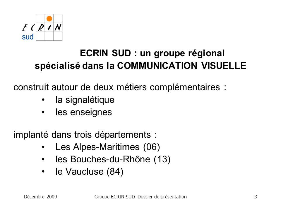 Décembre 2009Groupe ECRIN SUD Dossier de présentation3 ECRIN SUD : un groupe régional spécialisé dans la COMMUNICATION VISUELLE construit autour de de