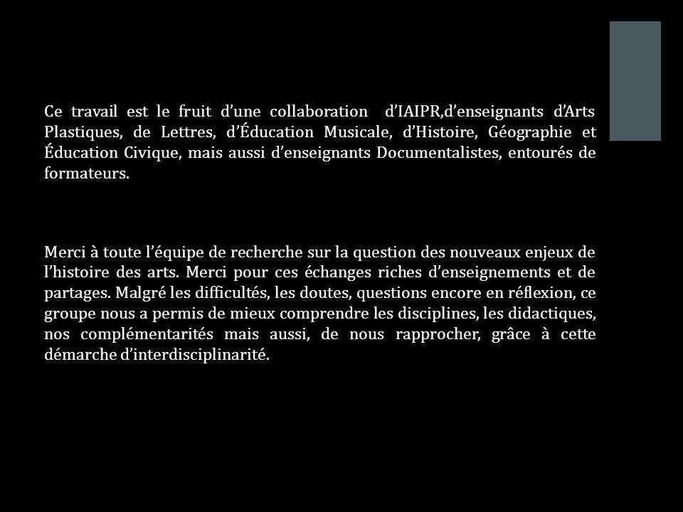 + Ce travail est le fruit dune collaboration dIAIPR,denseignants dArts Plastiques, de Lettres, dÉducation Musicale, dHistoire, Géographie et Éducation