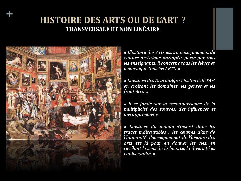 + HISTOIRE DES ARTS OU DE LART ? TRANSVERSALE ET NON LINÉAIRE « Lhistoire des Arts est un enseignement de culture artistique partagée, porté par tous
