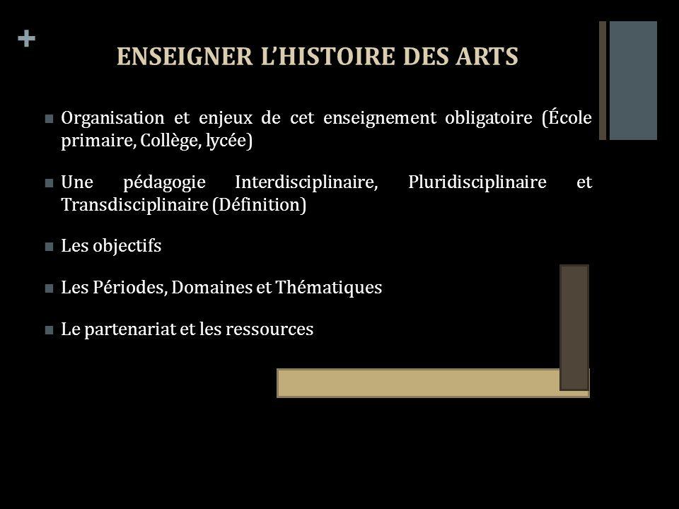+ ENSEIGNER LHISTOIRE DES ARTS Organisation et enjeux de cet enseignement obligatoire (École primaire, Collège, lycée) Une pédagogie Interdisciplinair