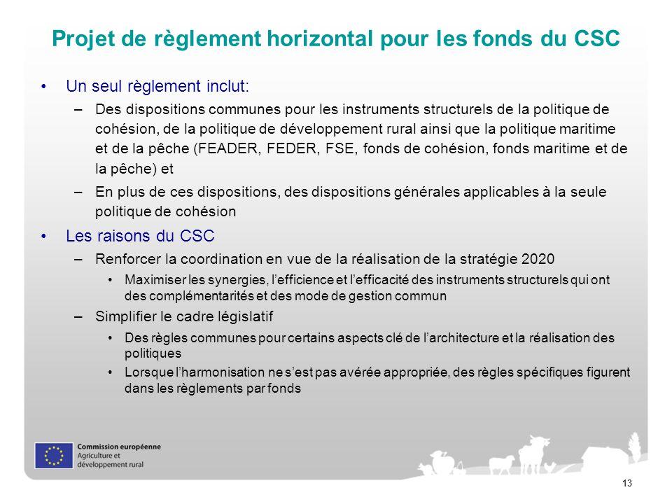 13 Projet de règlement horizontal pour les fonds du CSC Un seul règlement inclut: –Des dispositions communes pour les instruments structurels de la po